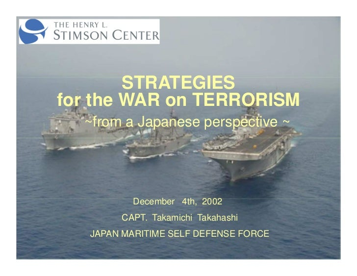 STRATEGIESfor the WAR on TERRORISM  ~from a Japanese perspective ~          December 4th, 2002        CAPT. Takamichi Taka...