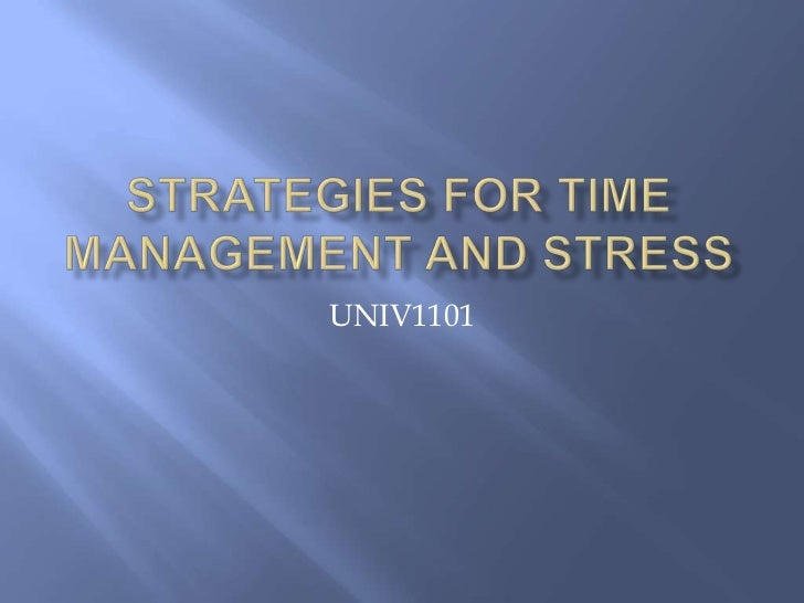Strategies for Time Management and Stress<br />UNIV1101<br />