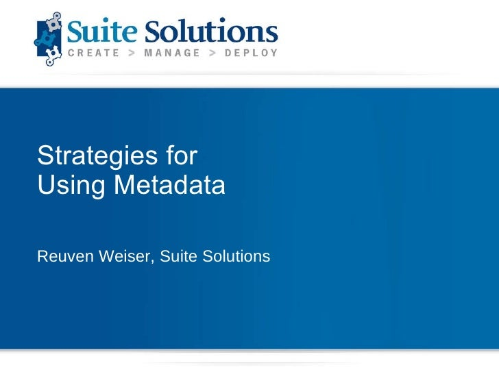 Strategies for  Using Metadata Reuven Weiser, Suite Solutions