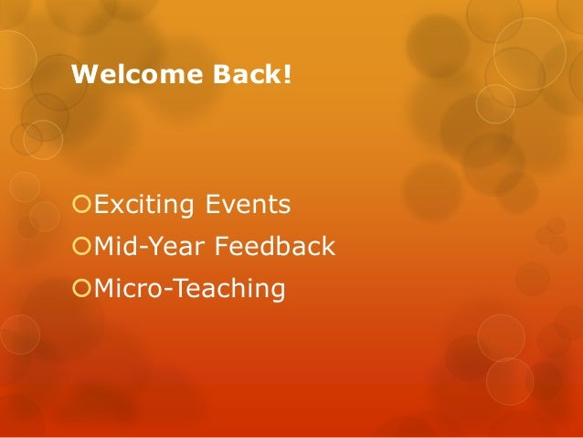 Welcome Back!Exciting EventsMid-Year FeedbackMicro-Teaching