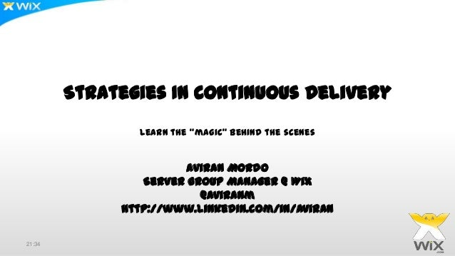 """Strategies In Continuous DeliveryLearn the """"magic"""" behind the scenesAviran MordoServer Group Manager @ Wix@aviranmhttp://w..."""
