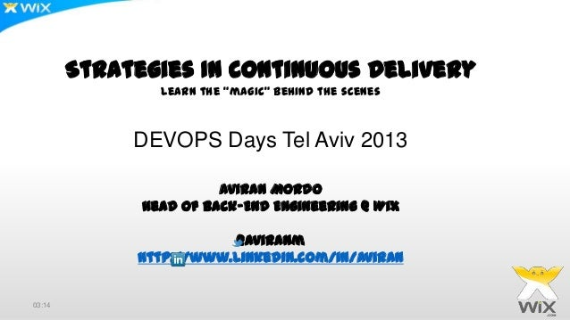 "Strategies In Continuous Delivery Learn the ""magic"" behind the scenes  DEVOPS Days Tel Aviv 2013 Aviran Mordo Head Of Back..."