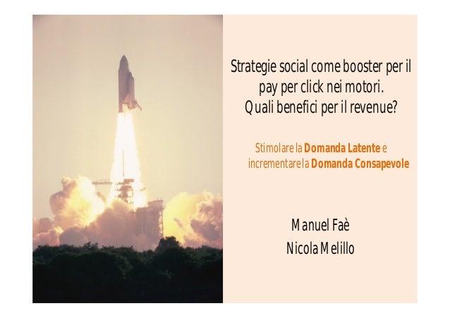 Strategie social come booster per il      pay per click nei motori.   Quali benefici per il revenue?     Stimolare la Doma...