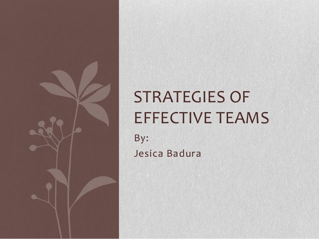 By: Jesica Badura STRATEGIES OF EFFECTIVE TEAMS