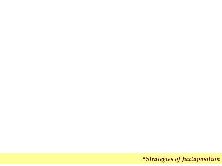 <ul><li>Strategies of Juxtaposition </li></ul>