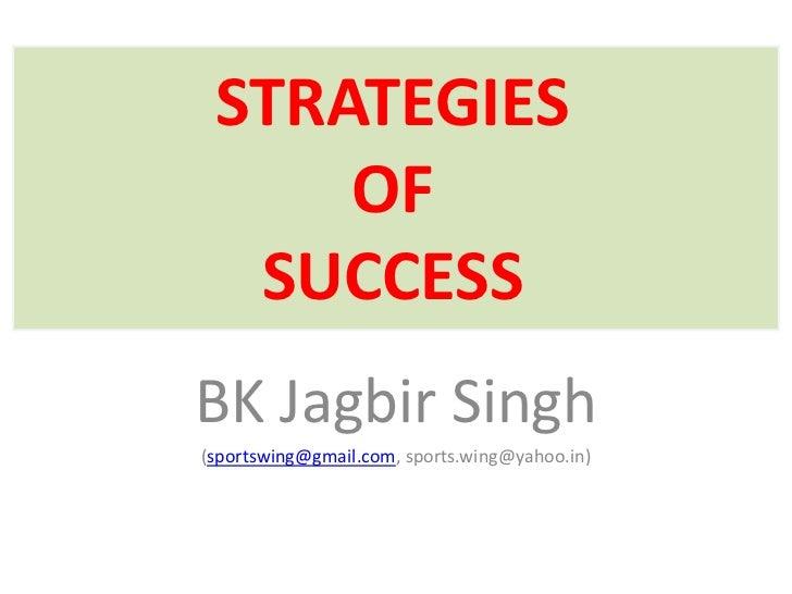STRATEGIES     OF  SUCCESSBK Jagbir Singh(sportswing@gmail.com, sports.wing@yahoo.in)
