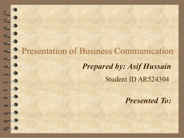 Presentation of Business CommunicationPrepared by: Asif HussainStudent ID AR524304Presented To: