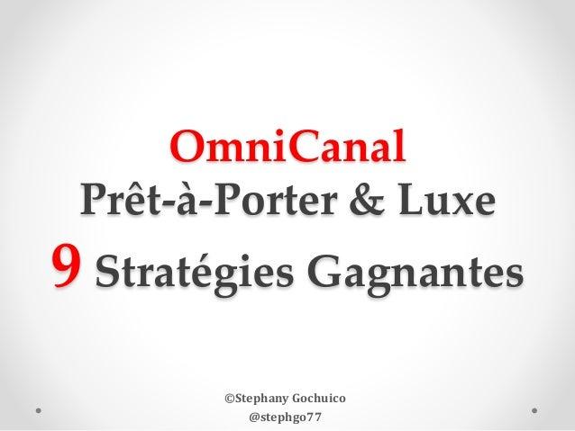 OmniCanal Prêt-à-Porter & Luxe 9 Stratégies Gagnantes ©Stephany Gochuico @stephgo77
