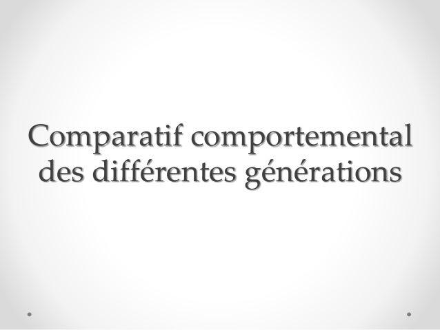Comparatif comportemental des différentes générations