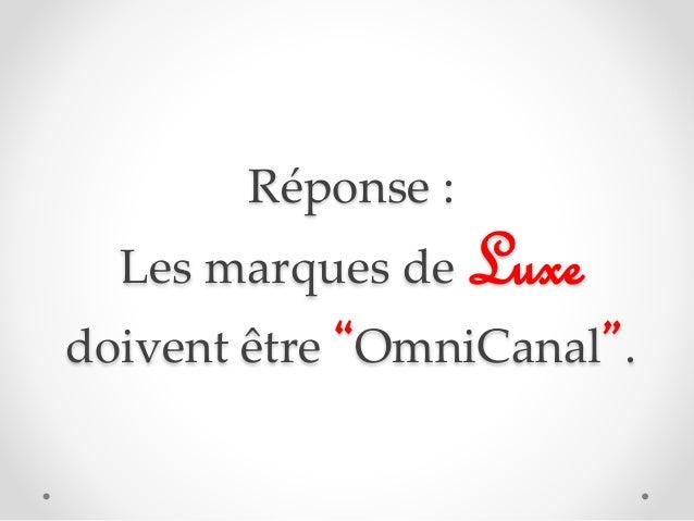 """Réponse : Les marques de Luxe doivent être """"OmniCanal""""."""