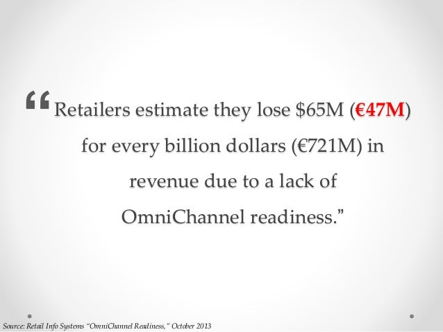 Retailers estimate they lose $65M (€47M) for every billion dollars (€721M) in revenue due to a lack of OmniChannel readine...