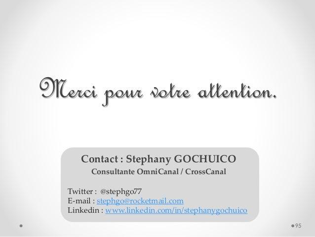 Contact : Stephany GOCHUICO Consultante OmniCanal / CrossCanal 95 Twitter : @stephgo77 E-mail : stephgo@rocketmail.com Lin...