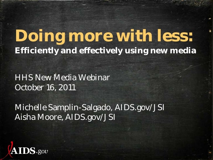 Doing more with less:Efficiently and effectively using new mediaHHS New Media WebinarOctober 16, 2011Michelle Samplin-Salg...