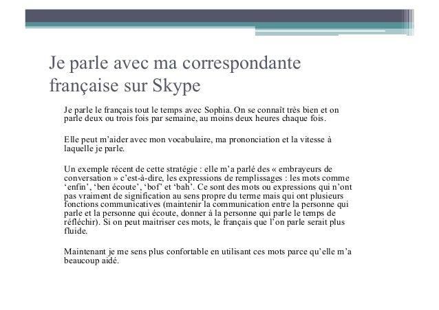 Je parle avec ma correspondantefrançaise sur Skype Je parle le français tout le temps avec Sophia. On se connaît très bien...