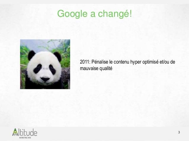 Google a changé!  4  2012: Pénalise les liens provenant de sites de mauvaise  qualité (spam) et l'hyper-optimisation des a...