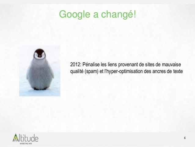 Google a changé!  5  Fin 2013: Hummingbird a été créé afin de mieux  comprendre les requêtes de recherche des utilisateurs...