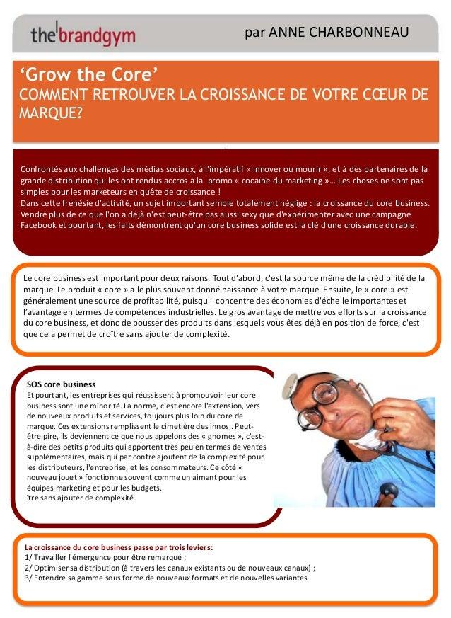 par ANNE CHARBONNEAU  'Grow the Core' COMMENT RETROUVER LA CROISSANCE DE VOTRE CŒUR DE MARQUE? ' Confrontés aux challenges...