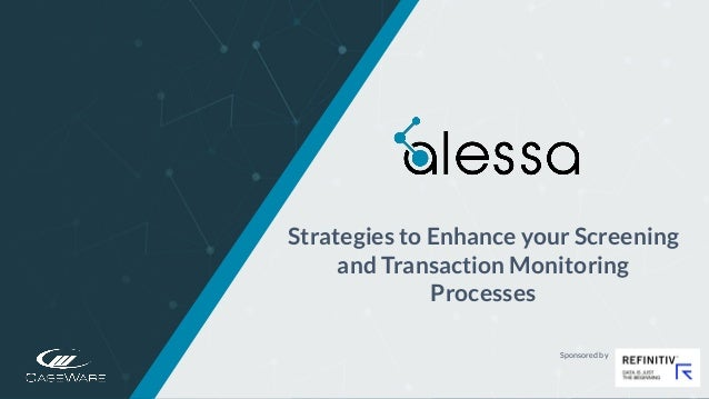 https://www.alessa.caseware.com/ Strategies to Enhance your Screening and Transaction Monitoring Processes Sponsored by