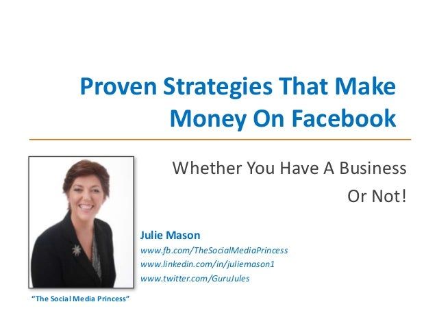 Proven Strategies That Make Money On Facebook Whether You Have A Business Or Not! Julie Mason www.fb.com/TheSocialMediaPri...