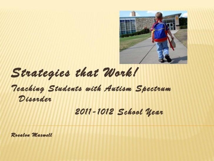 <ul><li>Strategies that Work! </li></ul><ul><li>Teaching Students with Autism Spectrum Disorder </li></ul><ul><li>2011-101...