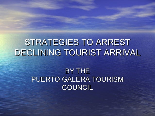 STRATEGIES TO ARREST DECLINING TOURIST ARRIVAL BY THE PUERTO GALERA TOURISM COUNCIL