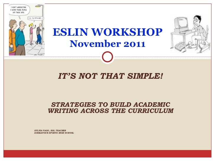 IT'S NOT THAT SIMPLE! STRATEGIES TO BUILD ACADEMIC WRITING ACROSS THE CURRICULUM SYLVIA VAGO, ESL TEACHER  ENDEAVOUR SPORT...