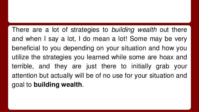 There are a lot of strategies to building wealth out there and when I say a lot, I do mean a lot! Some may be very benefic...