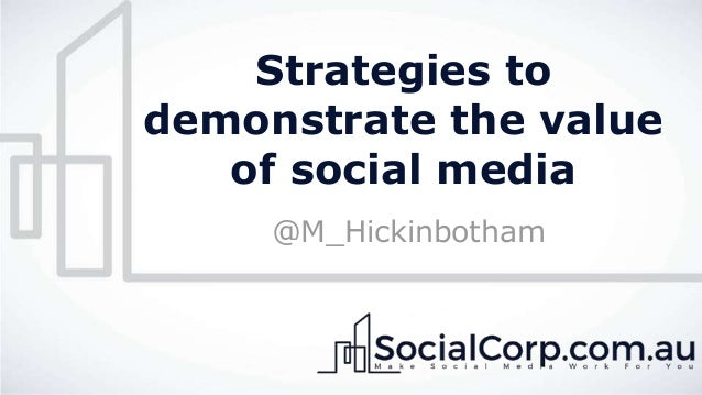 Strategies to demonstrate the value of social media @M_Hickinbotham