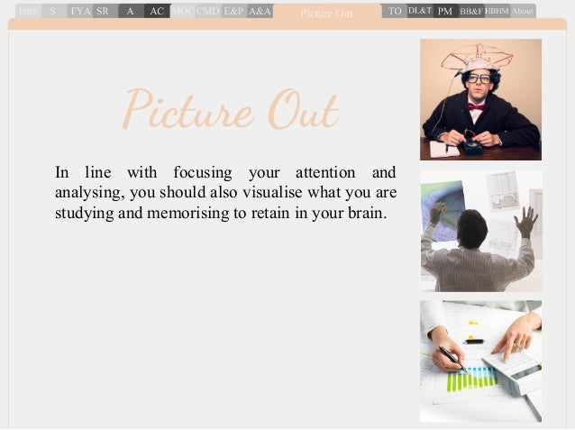In line with focusing your attention and analysing, you should also visualise what you are studying and memorising to reta...