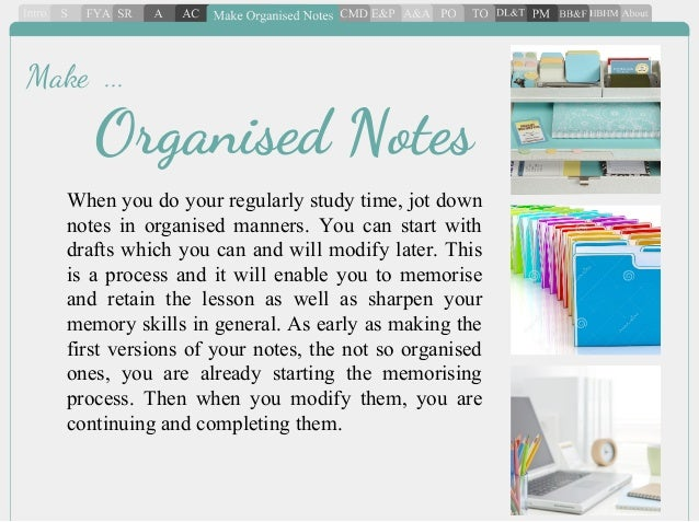 When you do your regularly study time, jot down notes in organised manners. You can start with drafts which you can and wi...