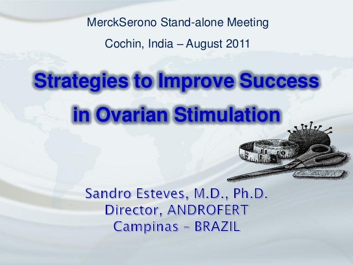 MerckSerono Stand-alone Meeting        Cochin, India – August 2011Strategies to Improve Success   in Ovarian Stimulation