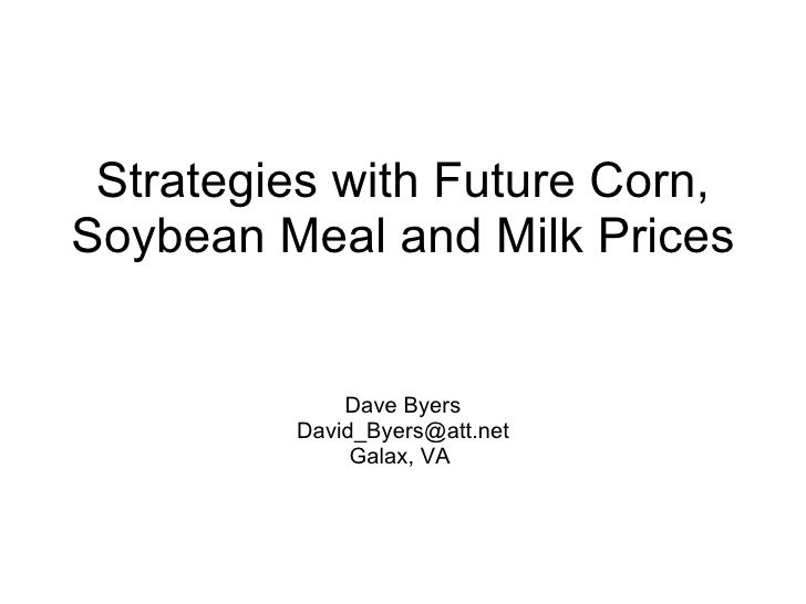 Strategies with Future Corn, Soybean Meal and Milk Prices Dave Byers [email_address] Galax, VA