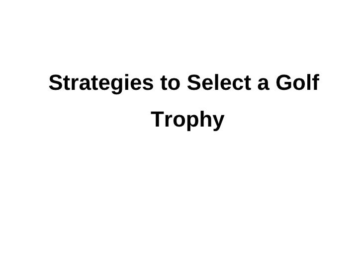 Strategies to Select a Golf          Trophy