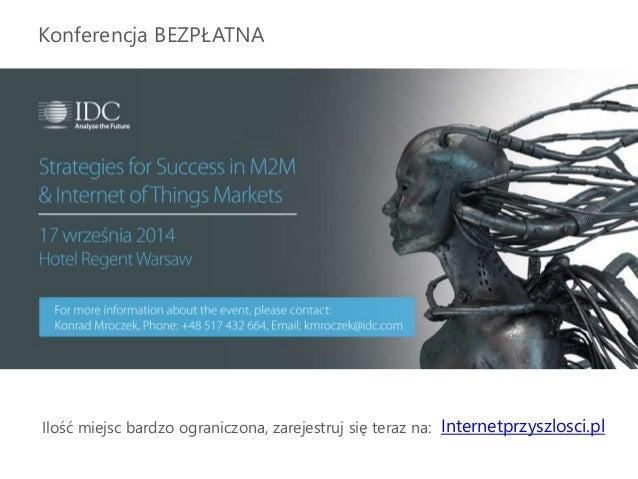 Internetprzyszlosci.pl Konferencja BEZPŁATNA Ilość miejsc bardzo ograniczona, zarejestruj się teraz na: