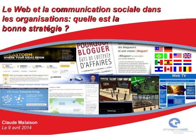 Claude Malaison Le 9 avril 2014 Le Web et la communication sociale dansLe Web et la communication sociale dans les organis...