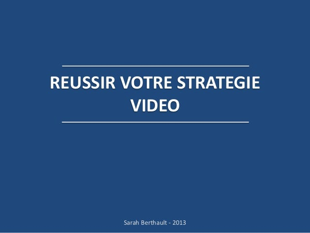 REUSSIR VOTRE STRATEGIE VIDEO  Sarah Berthault - 2013