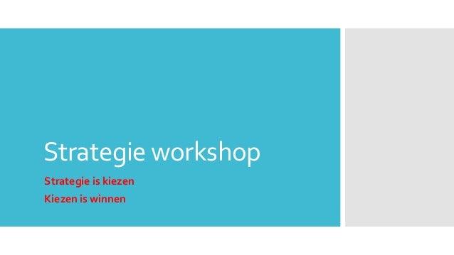 Strategie workshopStrategie is kiezenKiezen is winnen