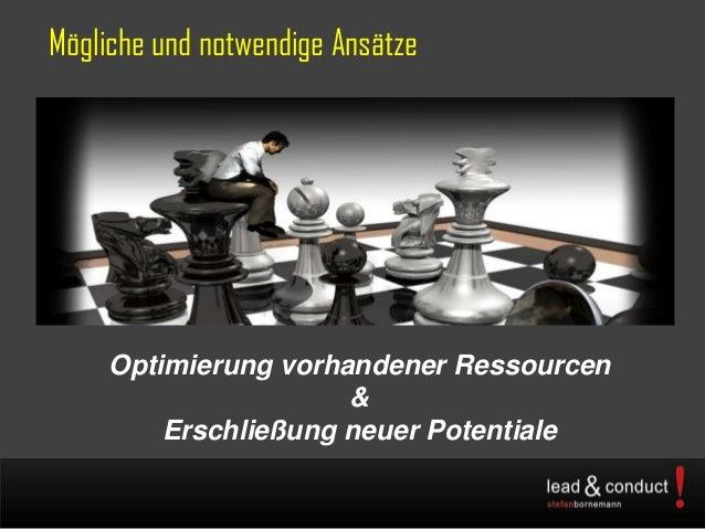 Mögliche und notwendige AnsätzeOptimierung vorhandener Ressourcen&Erschließung neuer Potentiale