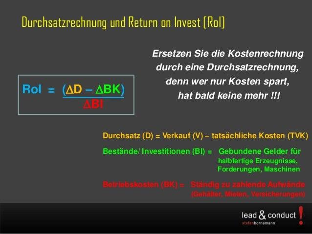 Durchsatzrechnung und Return on Invest [RoI]Ersetzen Sie die Kostenrechnungdurch eine Durchsatzrechnung,denn wer nur Koste...