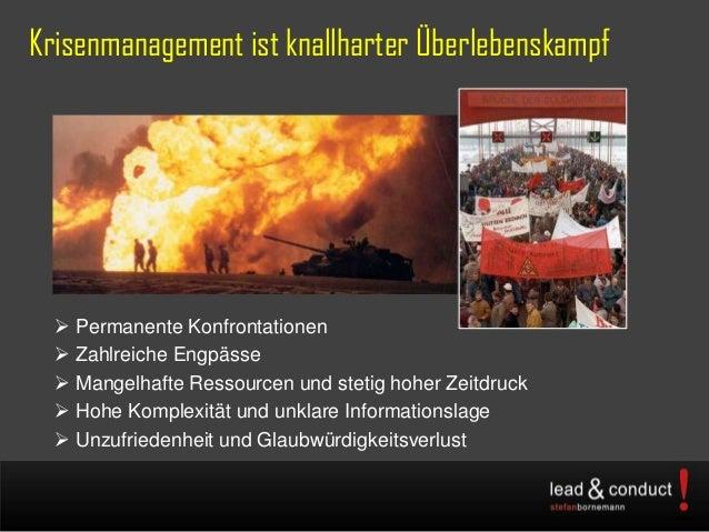 Krisenmanagement ist knallharter Überlebenskampf Permanente Konfrontationen Zahlreiche Engpässe Mangelhafte Ressourcen ...