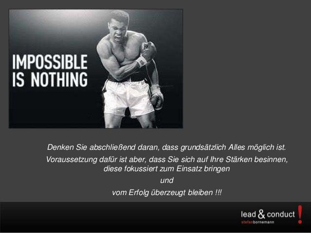 Denken Sie abschließend daran, dass grundsätzlich Alles möglich ist.Voraussetzung dafür ist aber, dass Sie sich auf Ihre S...