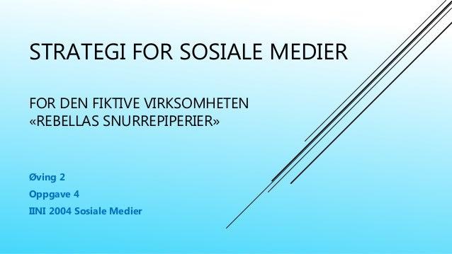 STRATEGI FOR SOSIALE MEDIER FOR DEN FIKTIVE VIRKSOMHETEN «REBELLAS SNURREPIPERIER» Øving 2 Oppgave 4 IINI 2004 Sosiale Med...