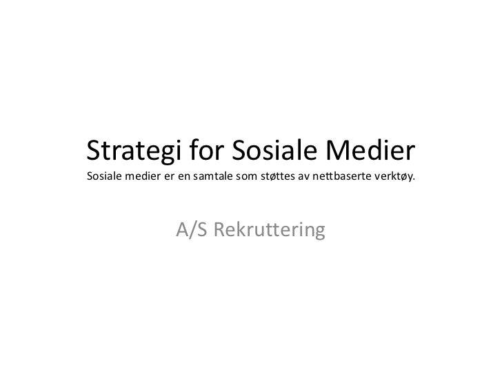 Strategi for Sosiale MedierSosiale medier er en samtale som støttes av nettbaserte verktøy.                 A/S Rekruttering