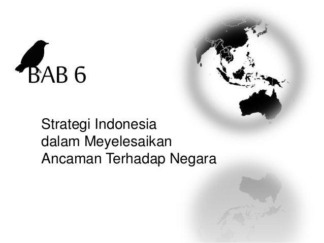 BAB 6 Strategi Indonesia dalam Meyelesaikan Ancaman Terhadap Negara