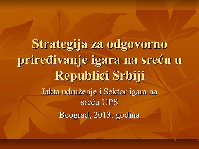 Strategija za odgovornoStrategija za odgovorno prirepriređivanje igara na sreću uđivanje igara na sreću u Republici Srbiji...