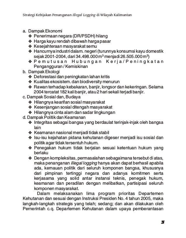 illegal logging dapat dikemukakan sebagai berikut; Melakukan revisi beberapa Peraturan Pemerintah dan Peraturan Menteri, d...