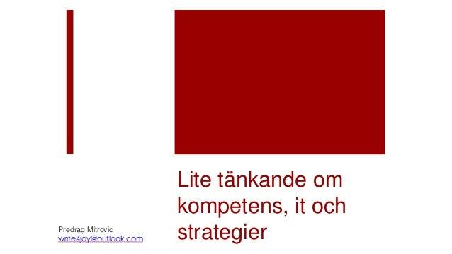 Lite tänkande om kompetens, it och strategierPredrag Mitrovic write4joy@outlook.com