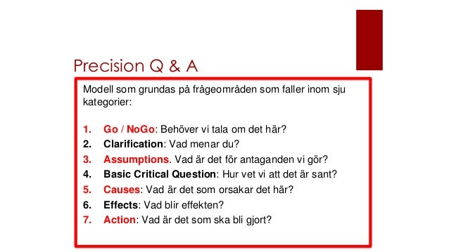 Precision Q & A Modell som grundas på frågeområden som faller inom sju kategorier: 1. Go / NoGo: Behöver vi tala om det hä...