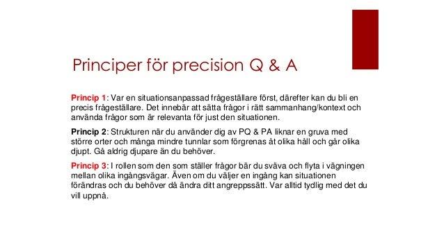 Principer för precision Q & A Princip 1: Var en situationsanpassad frågeställare först, därefter kan du bli en precis fråg...