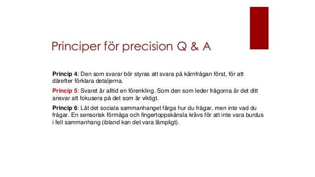 Principer för precision Q & A Princip 4: Den som svarar bör styras att svara på kärnfrågan först, för att därefter förklar...